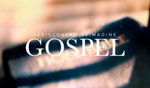 Rediscover & Reimagine the Gospel